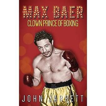 Max Baer - Clown Prince van boksen door John Jarrett - 9781785312960 boek