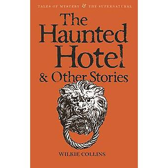 The Haunted Hotel and Other Stories by Wilkie Collins - David Stuart