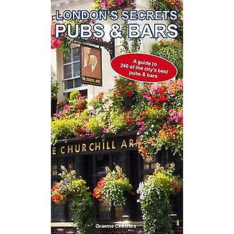 London's Secrets - Pubs & Bars - A Guide to 240 of the City's Best Pubs