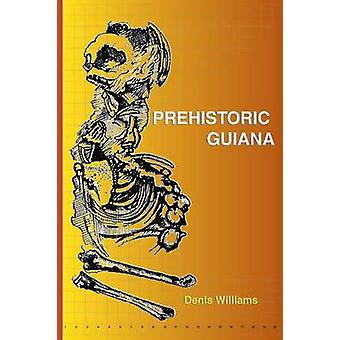 Prehistoric Guiana by David Williams - 9789766370800 Book