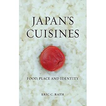 Japan's Cuisines - Food - Place and Identity by Eric C. Rath - 9781780
