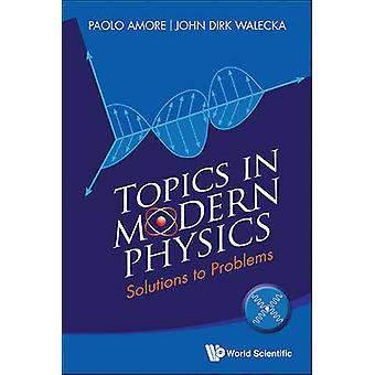 Topics in Modern Physics - Solutions to Problems by Paolo Amore - John