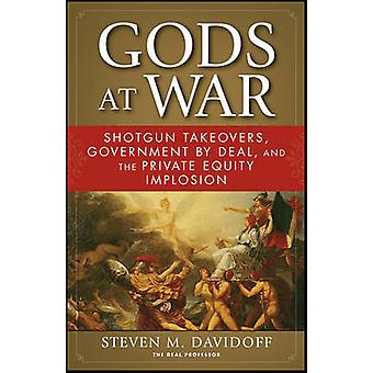 Gods at War - Shotgun Takeovers - Government by Deal - and the Private