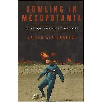 Howling in Mesopotamia: True Tales from Beyond the Green Zone: An Iraqi-American Memoir