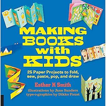 Confection de livres avec les enfants: 25 projets de pliage de papier, coudre, coller, Pop et de tirer (famille Hands-on)