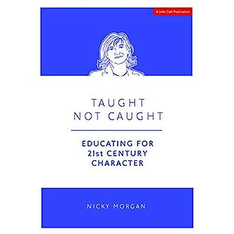 Taught Not Caught: Educating for 21st Century Character