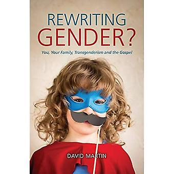 Rewriting Gender?: You, Your Family, Transgenderism and the Gospel