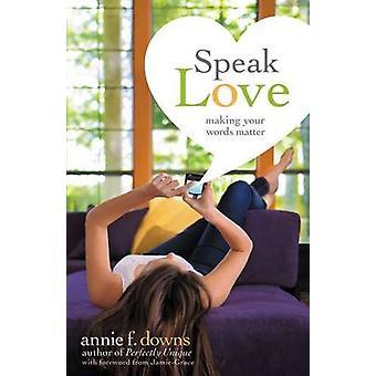 Speak Love Making Your Words Matter by Downs & Annie F.