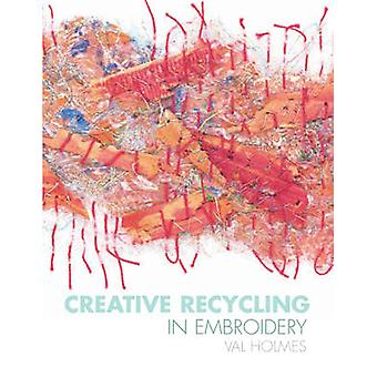 Creative Recycling in Embroidery by Val Holmes - 9781906388751 Book