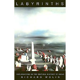 Labyrinths - Explorations in the Critical History of Ideas by Richard