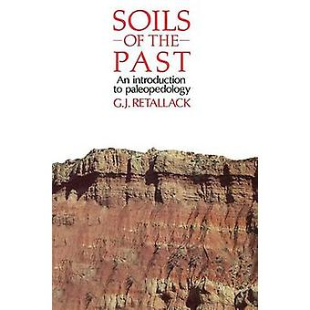 Soils of the Past An Introduction to Paleopedology by Retallack & Greg J.