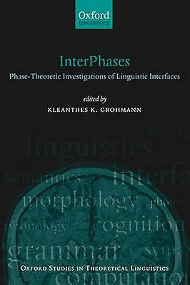 Interphases PhaseTheoretic Investigations of Linguistic Interfaces by GrohhomHommes & Kleanthes K.
