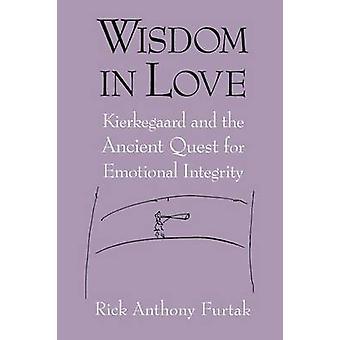 Weisheit in Liebe Kierkegaard und die alte Suche nach emotionale Integrität von Furtak & Rick Anthony