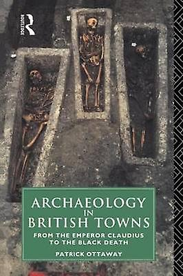 Archaeology in British Towns by Ottoway & Patrick