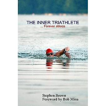 THE INNER TRIATHLETE ... Forever ablaze by Brown & Stephen