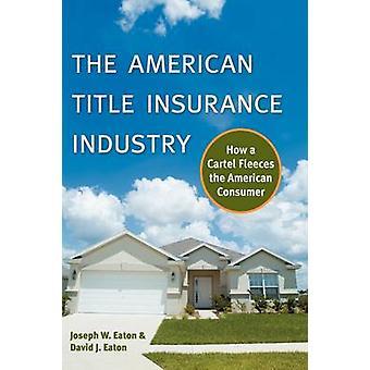 Amerikanska titeln försäkringsbranschen hur en kartell Fleecetröjor den amerikanska konsumenten av Eaton & Joseph W.