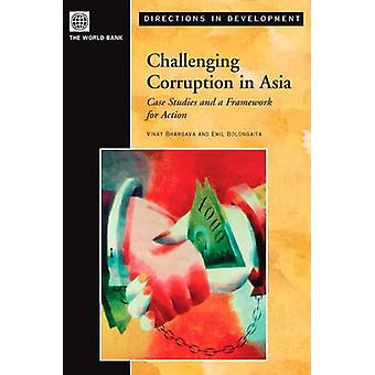 Challenging Corruption in Asia Case Studies and a Framework for Action by Bhargava & Vinay