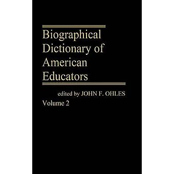 Biographical Dictionary of American Educators V2 by Ohles & John F.