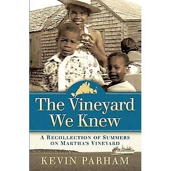 The Vineyard We Knew A Recollection of Summers on Marthas Vineyard by Parham & Kevin J.
