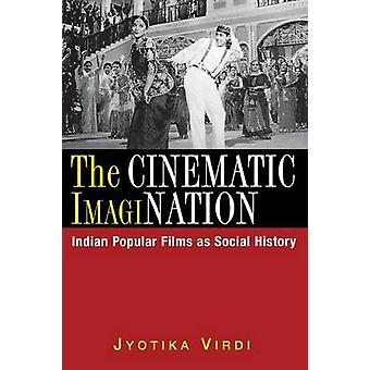 The Cinematic ImagiNation Indian Popular Films as Social History by Virdi & Jyotika