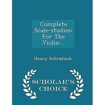 Complete Scalestudies For The Violin...  Scholars Choice Edition by Schradieck & Henry