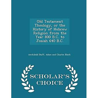 Old Testament Theology or the History of Hebrew Religion from the Year 800 B.C. to Josiah 640 B.C.  Scholars Choice Edition by Duff & Archibald