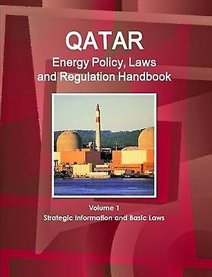 Qatar Energy Policy Laws and Regulation Handbook Volume 1 Strategic Information and Basic Laws by IBP & Inc.