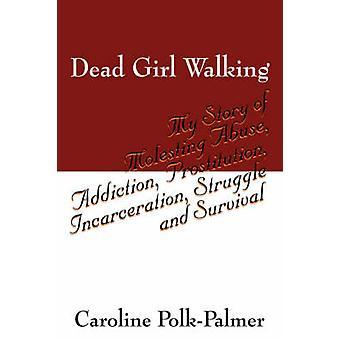Niña muerta caminando mi historia de abusar abuso drogadicción prostitución encarcelamiento lucha y sobrevivencia por Polk Palmer y Caroline