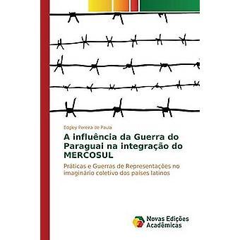 Ein Influncia da Guerra Paraguai Na Integrao do MERCOSUL von Pereira de Paula Edgley