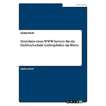Einrichten eines WWWServers fr die Fachhochschule Ludwigshafen am Rhein by Frisch & Guido