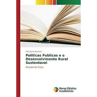 Politicas Publicas e o Desenvolvimento Rural Sustentavel by S Barreto Ricardo