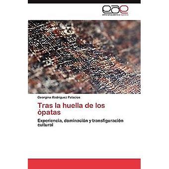 Tras La Huella de Los Opatas by Rodr Guez Palacios & Georgina