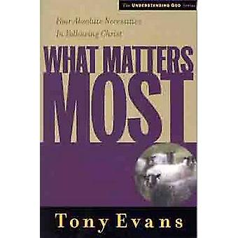 What Matters Most - Four Absolute Necessities in Following Christ by T