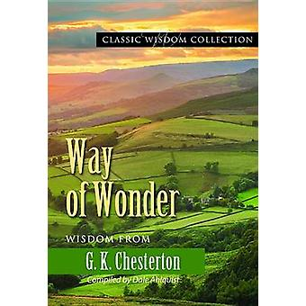 Way of Wonder - Wisdom from G.K. Chesterton by G K Chesterton - Dale A