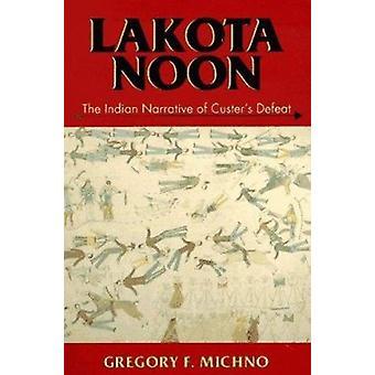 Lakota Noon - The Indian Narrative of Custer's Defeat Book