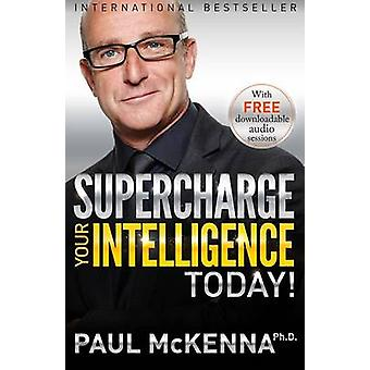 Supercharge Your Intelligence Today! by Paul McKenna - 9781401948979