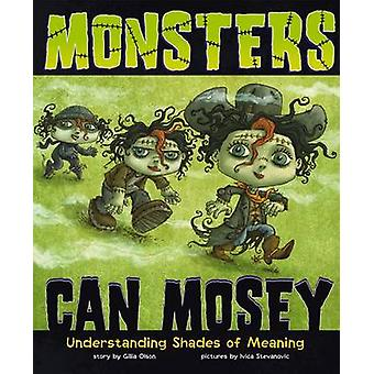 Monsters Can Mosey - Understanding Shades of Meaning by Gillia M Olson