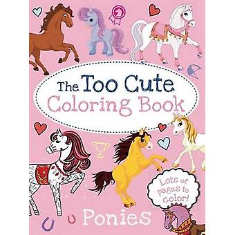 The Too Cute Coloring Book - Ponies by Little Bee Books - 978149980467