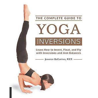 The Complete Guide to Yoga Inversions - Learn How to Invert - Float -