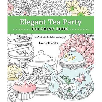 Elegant Tea Party Coloring Book - You're Invited...Relax and Enjoy by