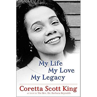 My Life - My Love - My Legacy by Coretta Scott King - REV Dr Barbara