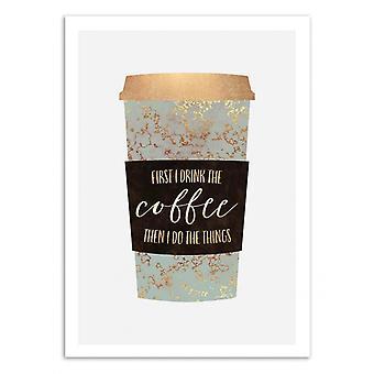 Art-Poster - First I drink the coffee - Elisabeth Fredriksson 50 x 70 cm