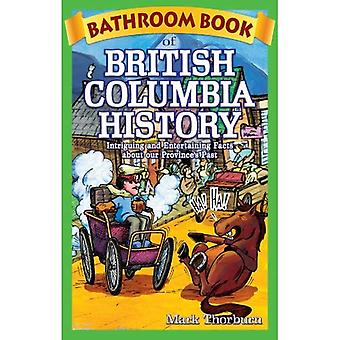 Bathroom Book of British Columbia History: Intriguing� and Entertaining Facts about our Province's Past