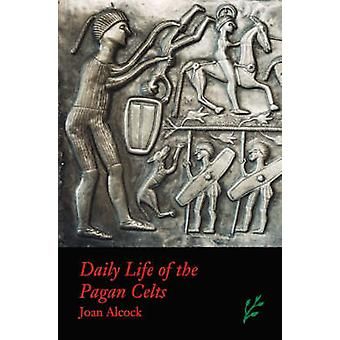 Daily Life of the Pagan Celts by Alcock & Joan P.
