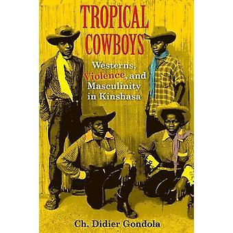 Tropical Cowboys - Westerns - Violence - and Masculinity in Kinshasa b