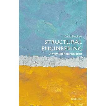 Structural Engineering A Very Short Introduction by David Blockley