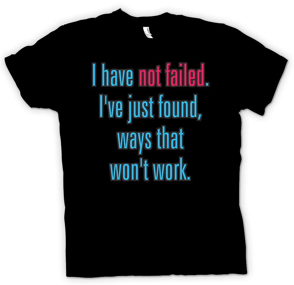 Mens T-shirt - I have not failed, I've found ways that won't work