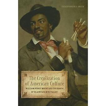 The Creolization of American Culture - William Sidney Mount and the Ro