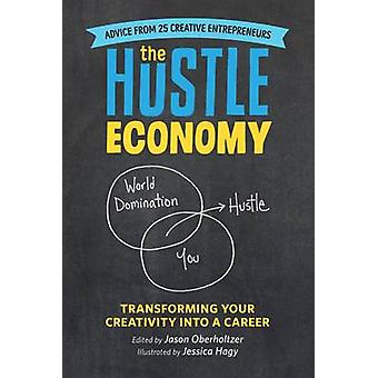 The Hustle Economy - Transforming Your Creativity into a Career by Jas