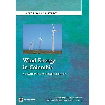 Wind Energy in Colombia - A Framework for Market Entry by Walter Verga